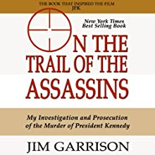 On the Trail of the Assassins: One Man's Quest to Solve the Murder of President Kennedy (       UNABRIDGED) by Jim Garrison Narrated by Mark Kincaid