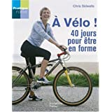 A vlo ! : 40 Jours pour tre en forme !par Chris Sidwells