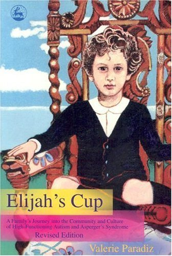 Elijah's Cup: A Family's Journey Into The Community And Culture Of High-Functioning Autism And Asperger's Syndrome by Valerie Paradiz (2005-03-30)