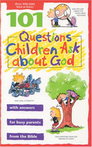 101 Questions Children Ask about God (Questions Children Ask)