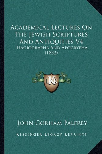 Academical Lectures on the Jewish Scriptures and Antiquities V4: Hagiographa and Apocrypha (1852)
