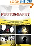 Photography: Complete Guide to Master...