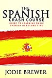 The Spanish Crash Course: Guide To Learning Basic Spanish In Record Time