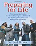 Preparing for Life: The Complete Guide for Transitioning to Adulthood for Those with Autism and Aspergers Syndrome