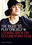 img - for The Right to Play Oneself: Looking Back on Documentary Film (Visible Evidence) book / textbook / text book