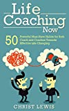 Life Coaching - Life Coaching Now: 50 Powerful Must-Have Habits for Both Coach and Coachee Towards Effective Life Changing (Life Coaching Guide, Leadership Skills, Life Coach Training)