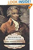 Monsieur de Saint-George: Virtuoso, Swordsman, Revolutionary: A Legendary Life Rediscovered