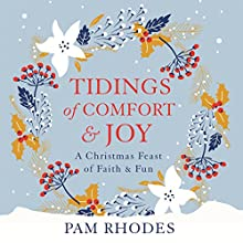 Tidings of Comfort and Joy: A Christmas Feast of Faith and Fun (       UNABRIDGED) by Pam Rhodes Narrated by Pam Rhodes