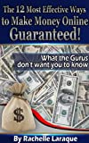 The 12 Most Effective Ways to Make Money Online Guaranteed!  What the Gurus don't want you to know.