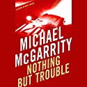 Nothing but Trouble: A Kevin Kerney Novel Audiobook by Michael McGarrity Narrated by George Guidall