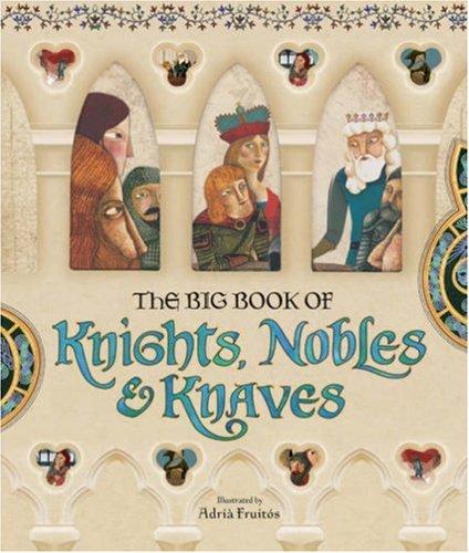 The Big Book of Knights, Nobles & Knaves, CHRETIEN DE TROYES, WOLFRAM VON ESCHENBACH, WILLIAM SHAKESPEARE, EILHART VON OBERG, GOTTFRIED VON STRASSBURG, PERE ABAT
