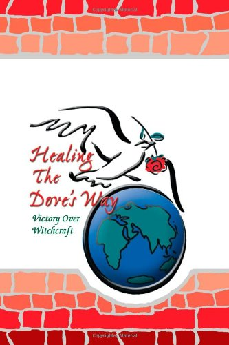 Healing the Dove's Way: Victory Over Witchcraft