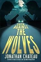 Faith Against the Wolves: A Supernatural Thriller (Travis Rail Series) (Volume 1)