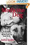 Medicine Dog: The Miraculous Cure Tha...