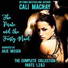 The Pirate and the Feisty Maid - The Complete Series: Parts 1, 2 & 3 (A Steamy Pirate Romance) | Livre audio Auteur(s) : Cali MacKay Narrateur(s) : Julie Missen