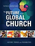 The Future of the Global Church: History, Trends, and Possibilities (160657132X) by Johnstone, Patrick