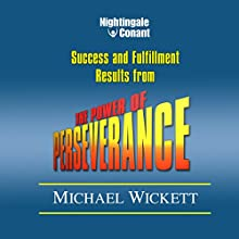 The Power of Perseverence  by Michael Wickett Narrated by Michael Wickett