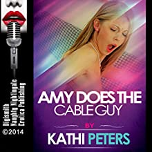 Amy Does the Cable Guy (       UNABRIDGED) by Kathi Peters Narrated by Layla Dawn