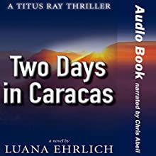 Two Days in Caracas: A Titus Ray Thriller, Volume 2 (       UNABRIDGED) by Luana Ehrlich Narrated by Chris Abell