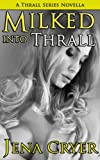 img - for Milked Into Thrall - A BDSM Human Cow Lacatation Erotica (The Thrall Series) book / textbook / text book