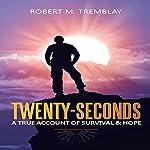 Twenty-Seconds: A True Account of Survival & Hope | Robert M. Tremblay