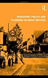 Transport Policy and Planning in Great Britain (The Natural and Built Environment Series)