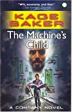 The Machine's Child: A Company Novel (0765354616) by Baker, Kage