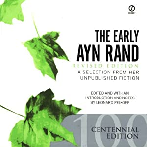 The Early Ayn Rand: A Selection from Her Unpublished Fiction (Revised Edition) | [Ayn Rand]