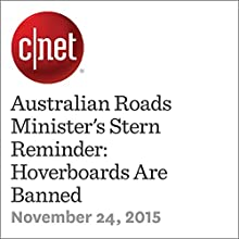 Australian Roads Minister's Stern Reminder: Hoverboards Are Banned (       UNABRIDGED) by Claire Reilly Narrated by Rex Anderson