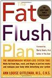 The Fat Flush Plan 1st (first) Edition by Ann Louise Gittleman [2002]