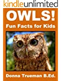 Owls! Fun Facts for Kids - An Owl Picture Book of the Snowy Owl, Great Horned Owl, Burrowing Owl, Screech Owl & More (English Edition)