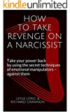HOW TO TAKE REVENGE ON A NARCISSIST: Take your power back by using the secret techniques of emotional manipulators - against them