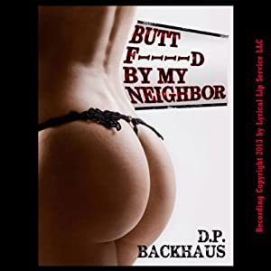 Butt F---ed by My Neighbor: A MILF Reluctant Anal Sex Erotica Story (Anal Sex Extravaganza) | [D.P. Backhaus]