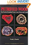 Petrified Wood: The World of Fossiliz...