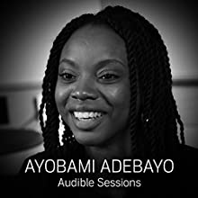 Ayobami Adebayo: Audible Sessions: FREE exclusive interview Discours Auteur(s) : Gabriel Fleming Narrateur(s) : Ayobami Adebayo