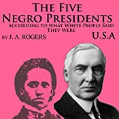 The Five Negro Presidents: According to What White People Said They Were | [J. A. Rogers]