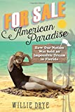 img - for For Sale _American Paradise: How Our Nation Was Sold an Impossible Dream in Florida book / textbook / text book