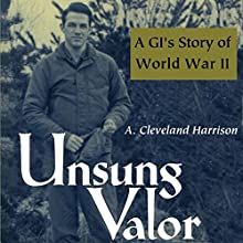Unsung Valor: A GI's Story of World War II (       UNABRIDGED) by A. Cleveland Harrison Narrated by Don Moffit