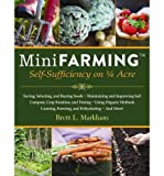 img - for [ Mini Farming: Self-Sufficiency on 1/4 Acre ] MINI FARMING: SELF-SUFFICIENCY ON 1/4 ACRE by Markham, Brett L ( Author ) ON Apr - 01 - 2010 Paperback book / textbook / text book