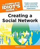 The Complete Idiot's Guide to Creating a Social Network [ペーパーバック] / Angela Crocker (著); Alpha (刊)