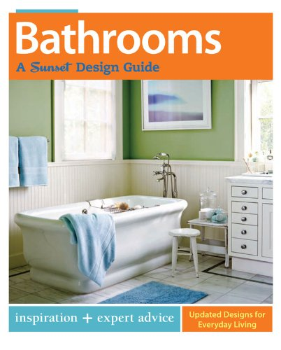 Bathrooms: A Sunset Design Guide: Inspiration + Expert Advice (Sunset Design Guides)