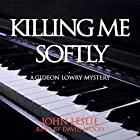 Killing Me Softly: Gideon Lowry Key West Mysteries, Book 1 Hörbuch von John Leslie Gesprochen von: David A. Wood