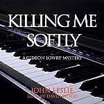 Killing Me Softly: Gideon Lowry Key West Mysteries, Book 1 | John Leslie