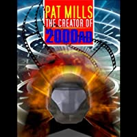 Pat Mills: The Creator of 2000 AD and Judge Dredd (       UNABRIDGED) by Pat Mills Narrated by Nick Margerrison, Pat Mills