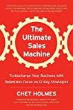 img - for The Ultimate Sales Machine: Turbocharge Your Business with Relentless Focus on 12 Key Strategies by Holmes, Chet (2007) Hardcover book / textbook / text book