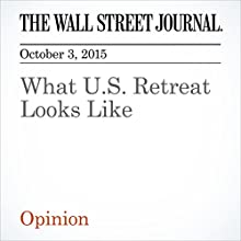 What U.S. Retreat Looks Like (       UNABRIDGED) by  The Wall Street Journal Narrated by Paul Ryden