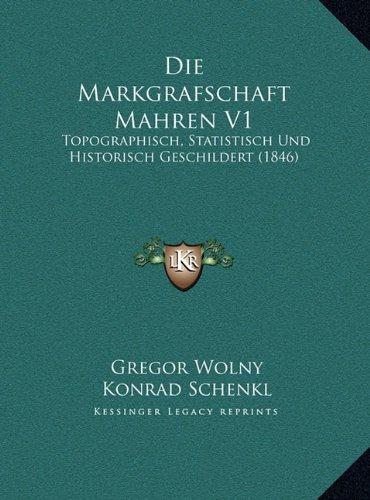 Die Markgrafschaft Mahren V1: Topographisch, Statistisch Und Historisch Geschildert (1846)