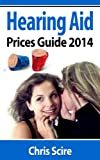 HEARING AID PRICES GUIDE 2014: COMPARING PHONAK, WIDEX, SIEMENS, OTICON, STARKEY, RESOUND, UNITRON, DIGITAL HEARING AIDS