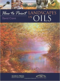 How To Paint Landscapes In Oils David Crane