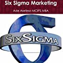 Six Sigma Marketing (       UNABRIDGED) by Ade Asefeso Narrated by Joe Orlando